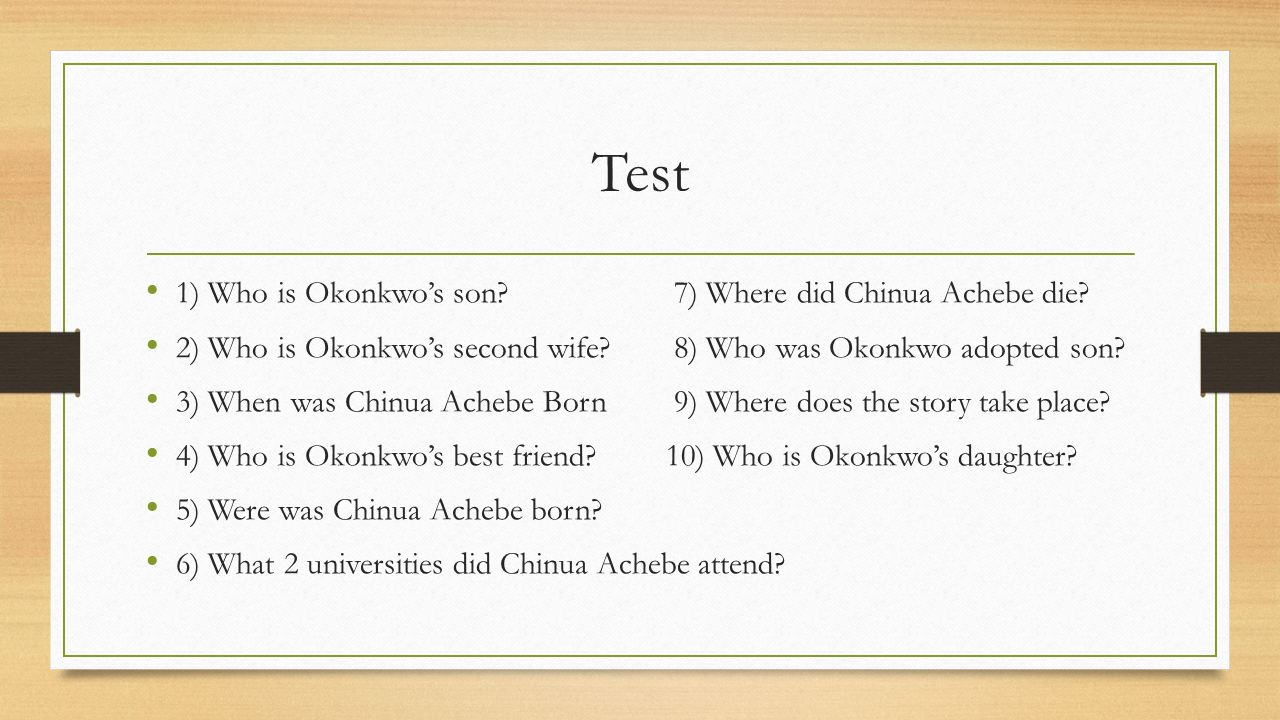 Test 1) Who is Okonkwo's son 7) Where did Chinua Achebe die.