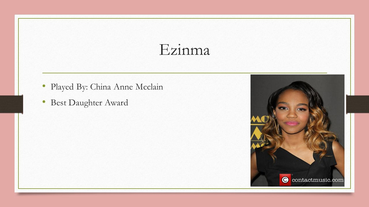 Ezinma Played By: China Anne Mcclain Best Daughter Award