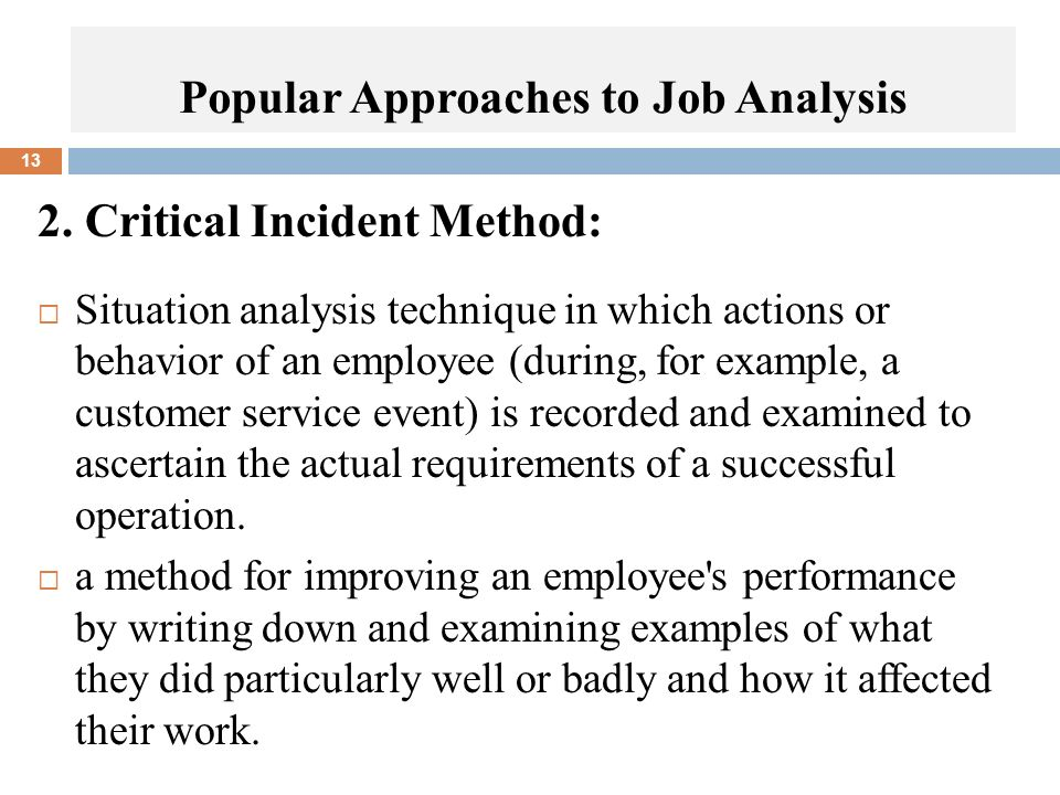2. Critical Incident Method:  Situation analysis technique in which actions or behavior of an employee (during, for example, a customer service event
