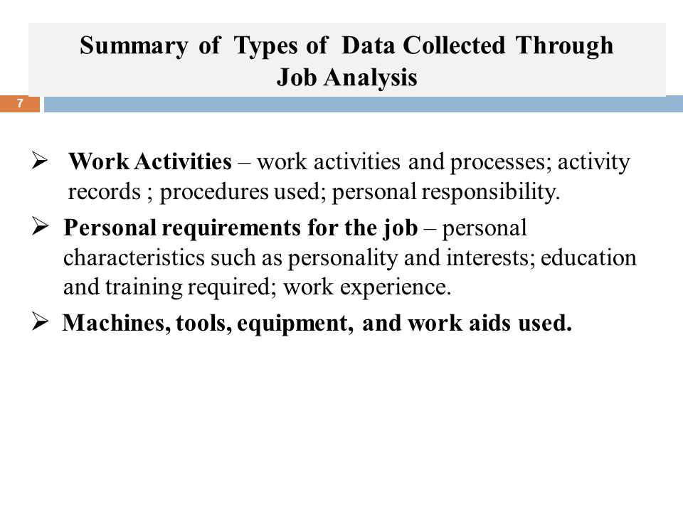 Summary of Types of Data Collected Through Job Analysis 7  Work Activities – work activities and processes; activity records ; procedures used; perso