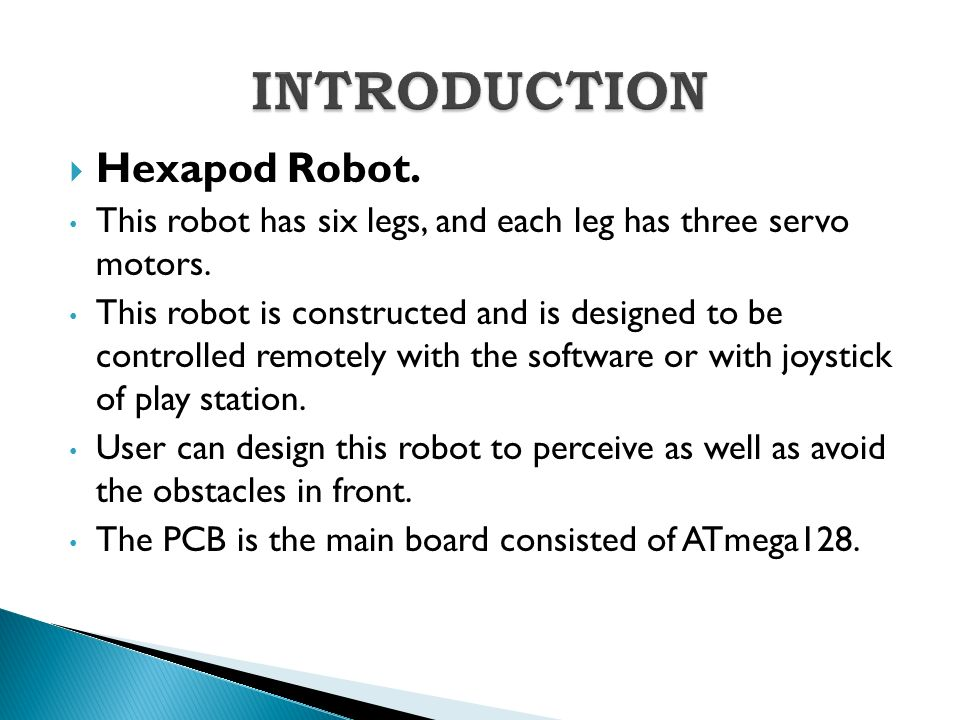  Hexapod Robot. This robot has six legs, and each leg has three servo motors.