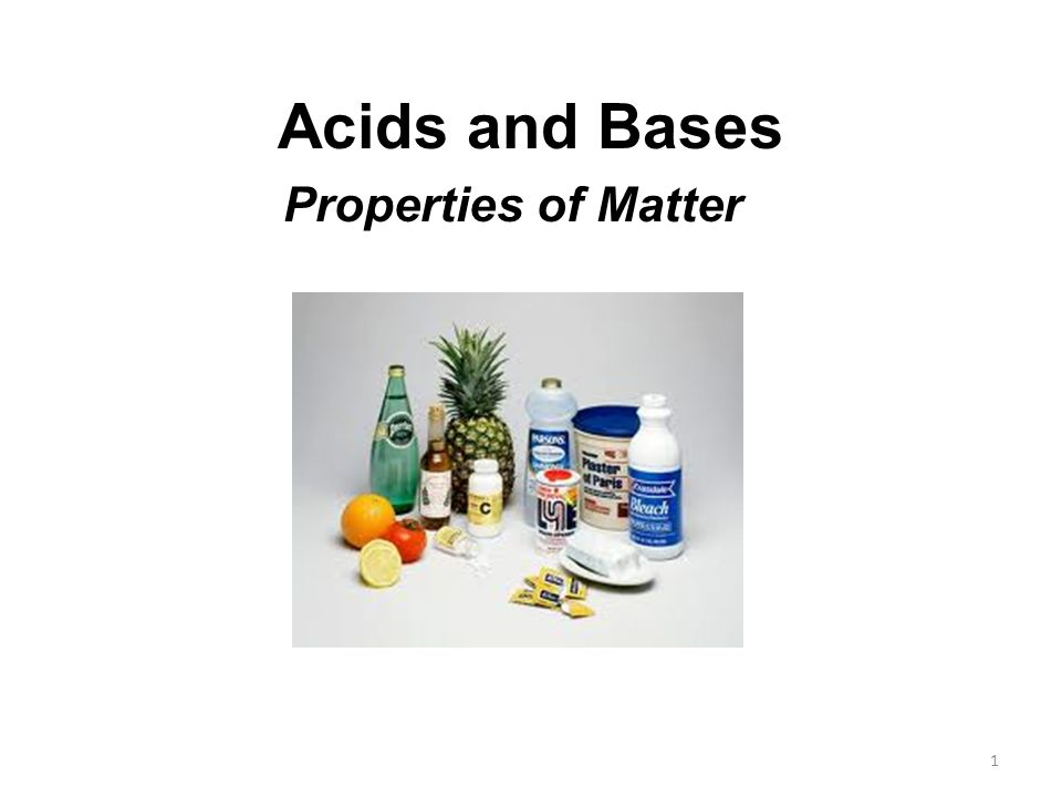 1 Acids and Bases Properties of Matter