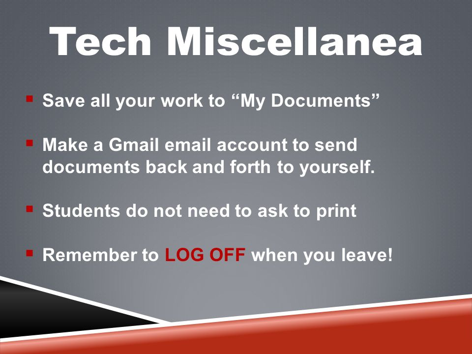 Tech Miscellanea  Save all your work to My Documents  Make a Gmail  account to send documents back and forth to yourself.