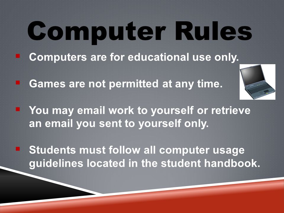 Computer Rules  Computers are for educational use only.