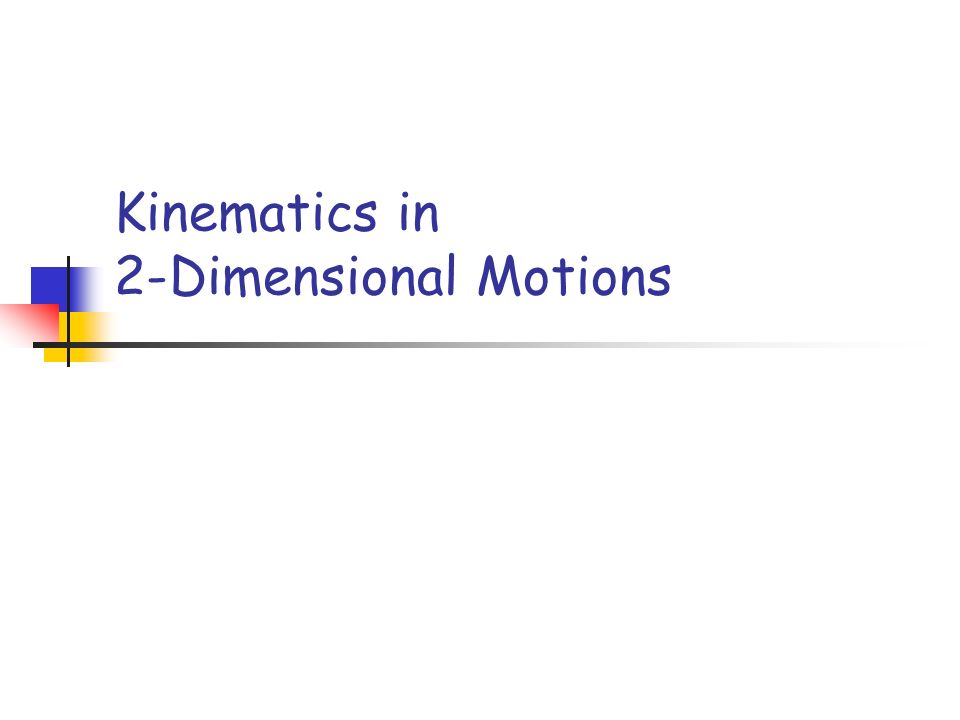 Kinematics in 2-Dimensional Motions