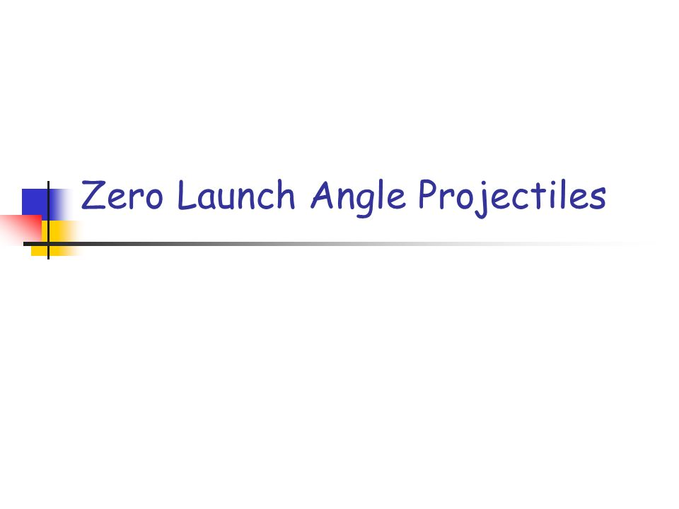 Zero Launch Angle Projectiles