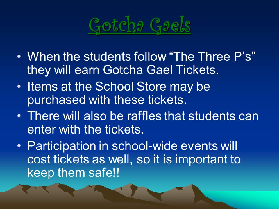 Gotcha Gaels When the students follow The Three P's they will earn Gotcha Gael Tickets.
