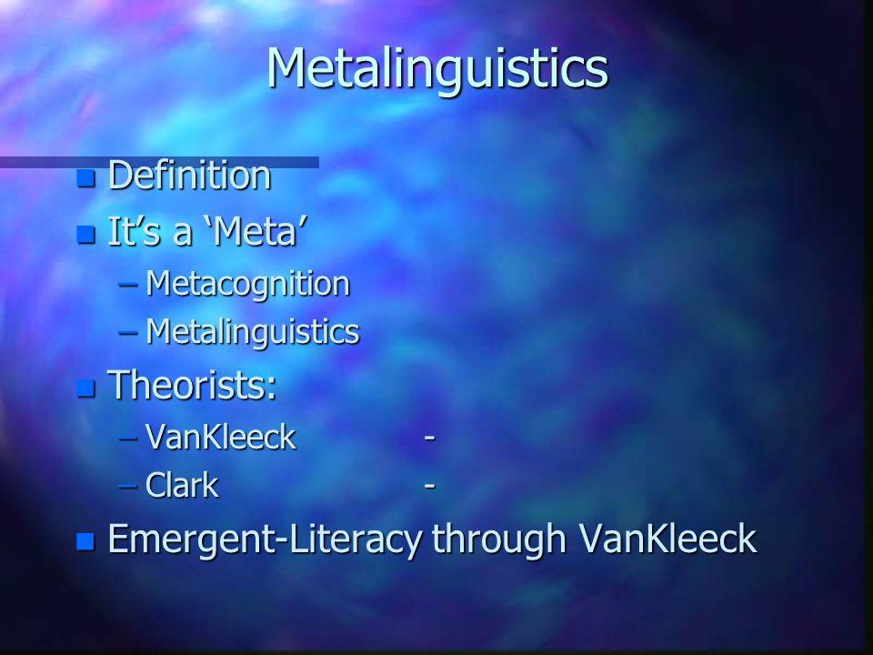 1 Metalinguistics N Definition N Itu0027s A U0027Metau0027 U2013Metacognition  U2013Metalinguistics N Theorists: U2013VanKleeck  U2013Clark  N Emergent Literacy  Through VanKleeck