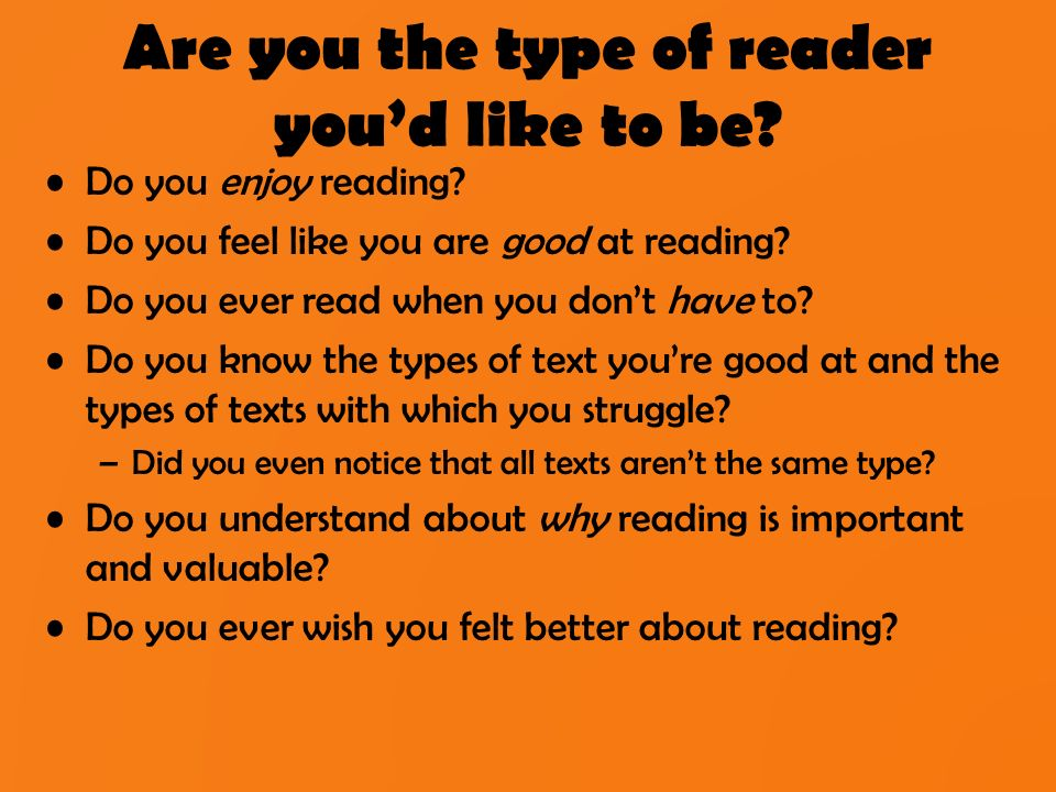 Are you the type of reader you'd like to be. Do you enjoy reading.