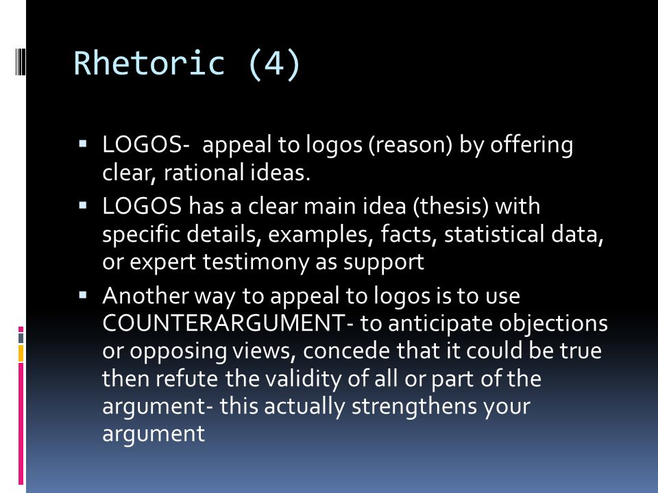 Rhetoric (4)  LOGOS- appeal to logos (reason) by offering clear, rational ideas.
