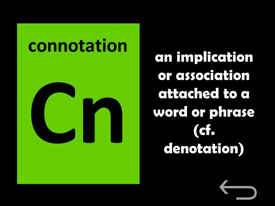an implication or association attached to a word or phrase (cf. denotation)