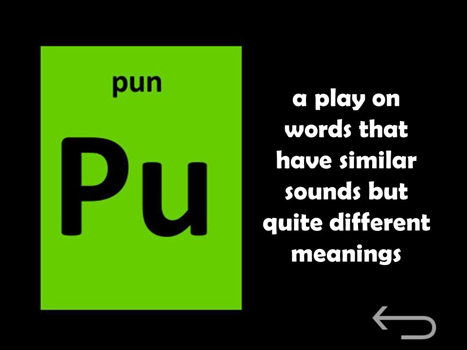 a play on words that have similar sounds but quite different meanings