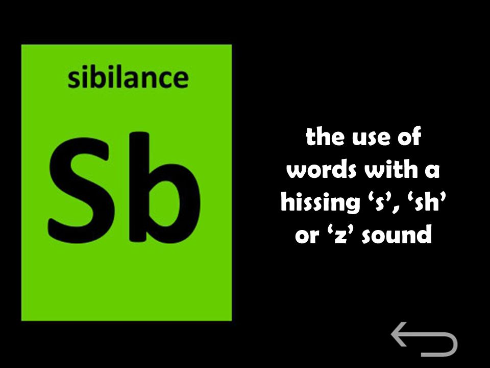 the use of words with a hissing 's', 'sh' or 'z' sound