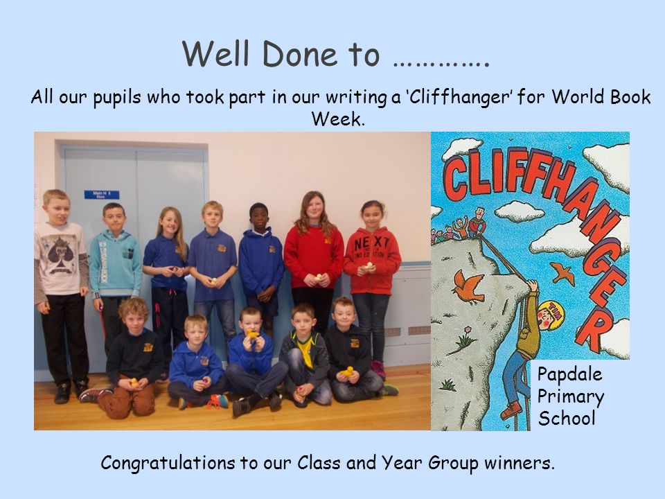 Well Done to …………. All our pupils who took part in our writing a 'Cliffhanger' for World Book Week.