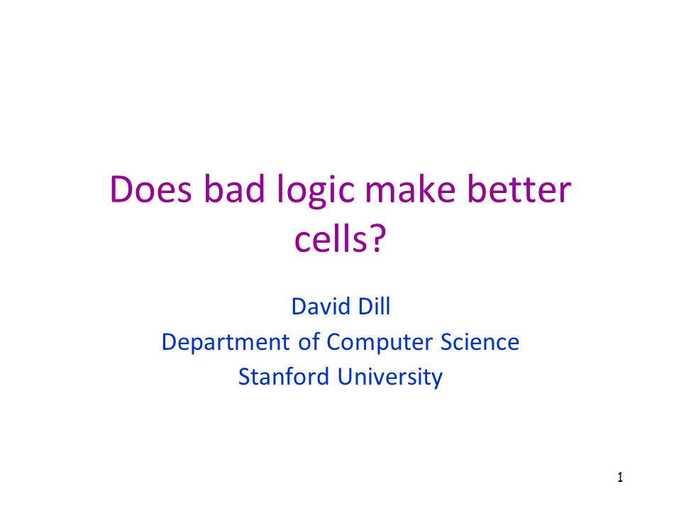 Does bad logic make better cells David Dill Department of Computer Science Stanford University 1