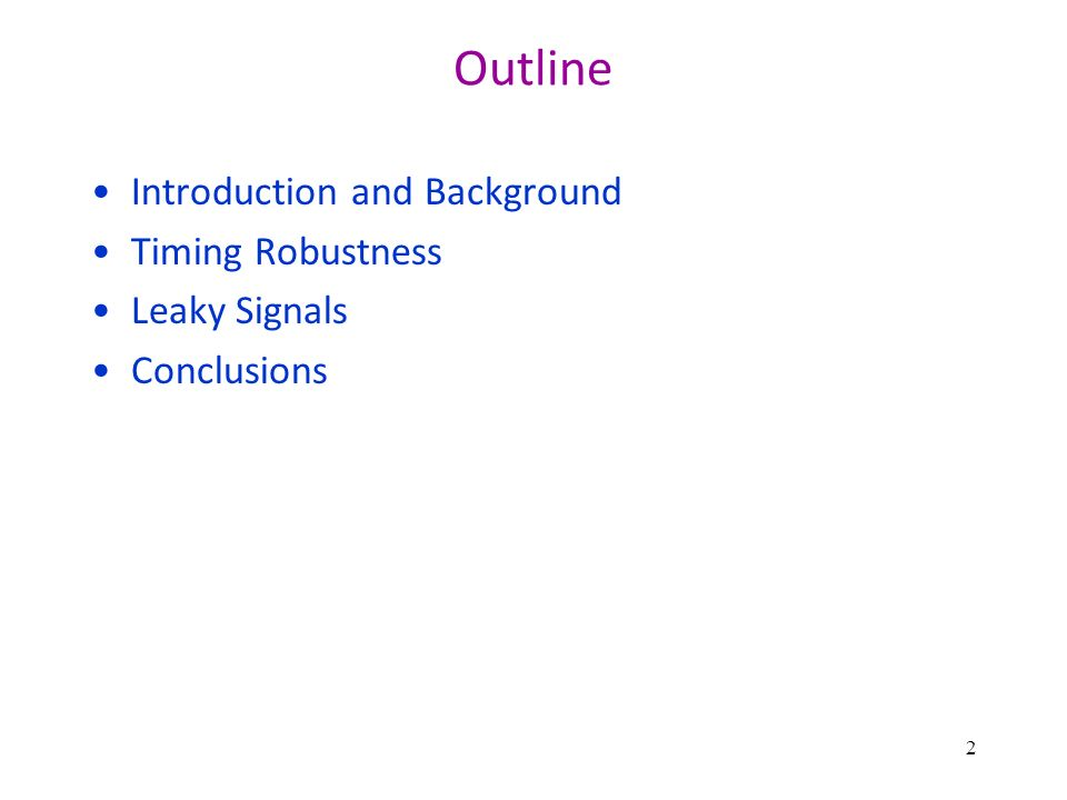 Outline Introduction and Background Timing Robustness Leaky Signals Conclusions 2