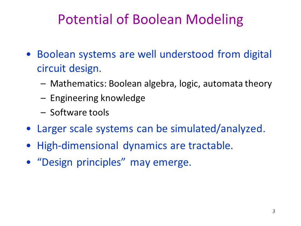 3 Potential of Boolean Modeling Boolean systems are well understood from digital circuit design.