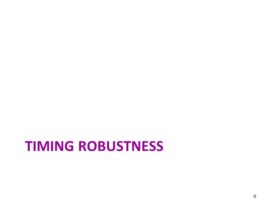 TIMING ROBUSTNESS 6