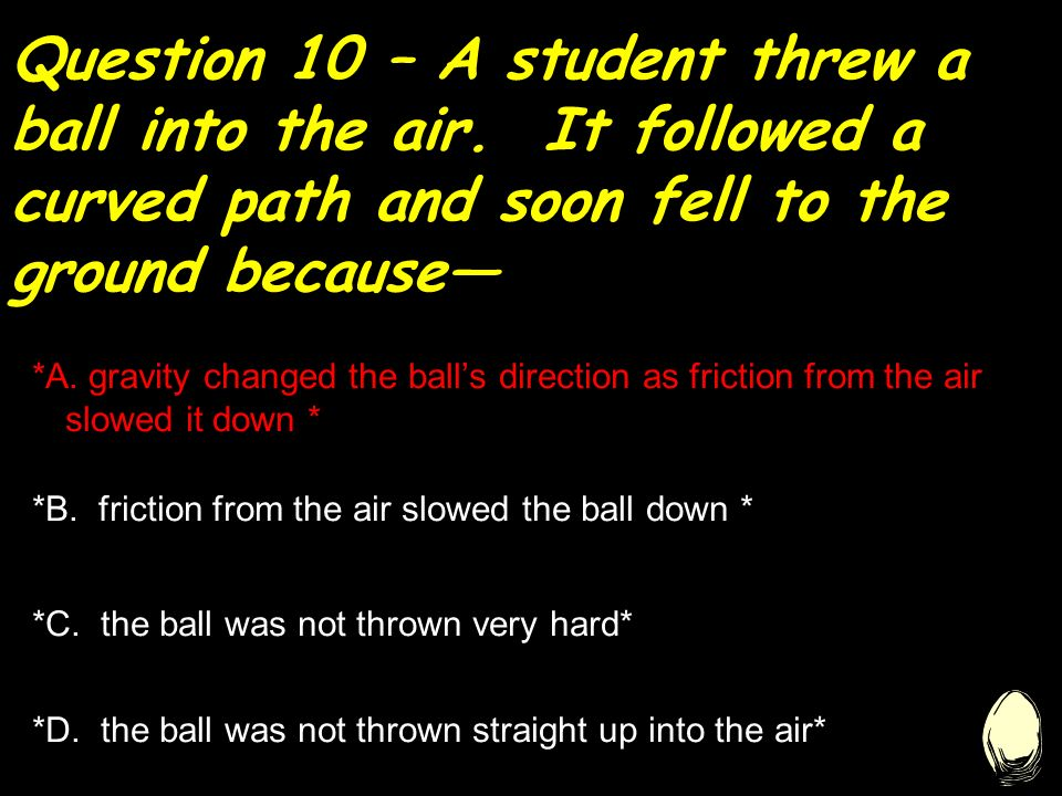 Question 10 – A student threw a ball into the air.