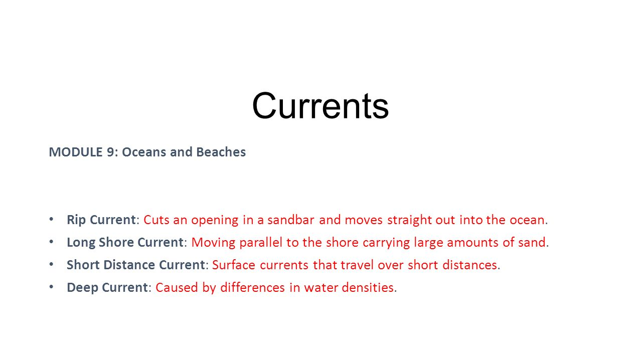 Currents MODULE 9: Oceans and Beaches Rip Current: Cuts an opening in a sandbar and moves straight out into the ocean.