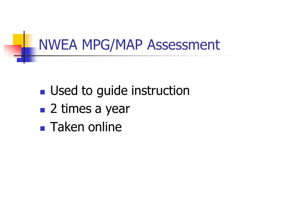 NWEA MPG/MAP Assessment Used to guide instruction 2 times a year Taken online