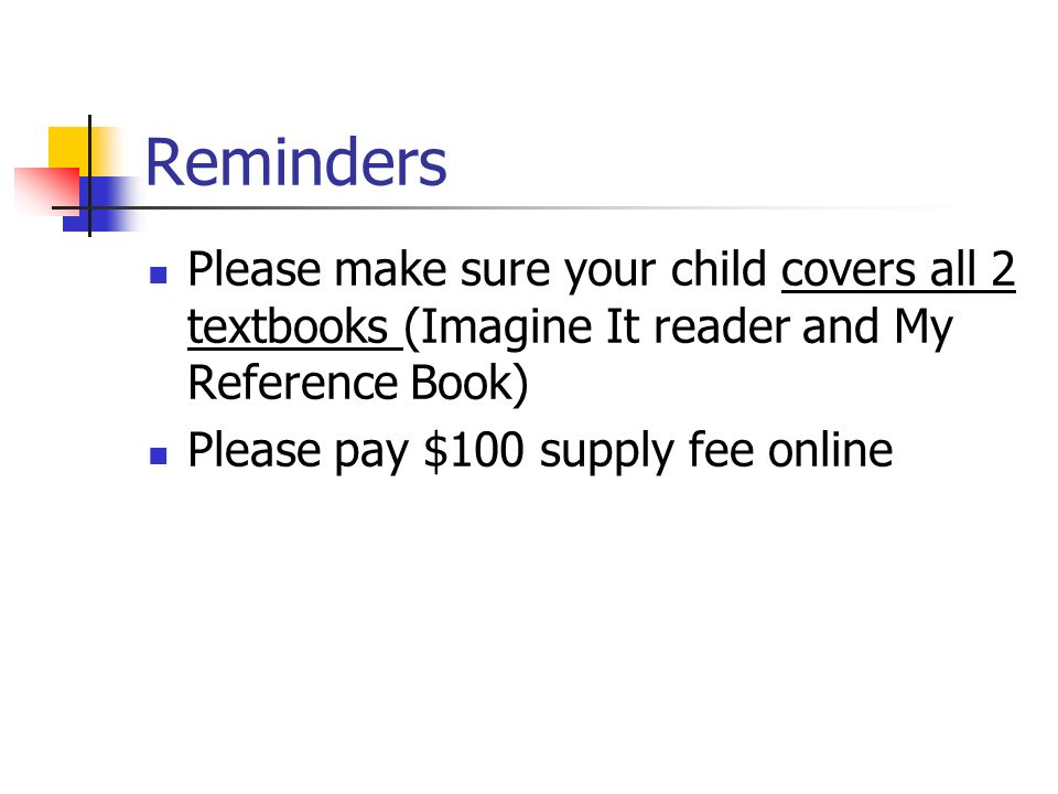 Reminders Please make sure your child covers all 2 textbooks (Imagine It reader and My Reference Book) Please pay $100 supply fee online