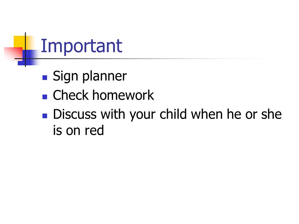 Important Sign planner Check homework Discuss with your child when he or she is on red