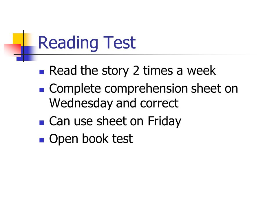 Reading Test Read the story 2 times a week Complete comprehension sheet on Wednesday and correct Can use sheet on Friday Open book test