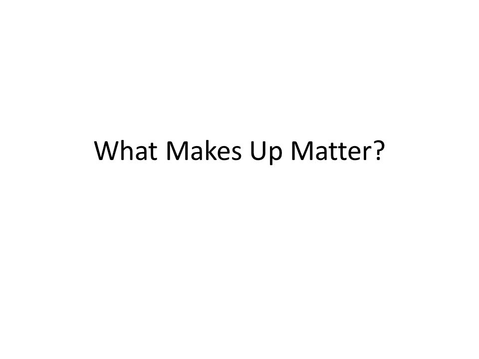 What Makes Up Matter