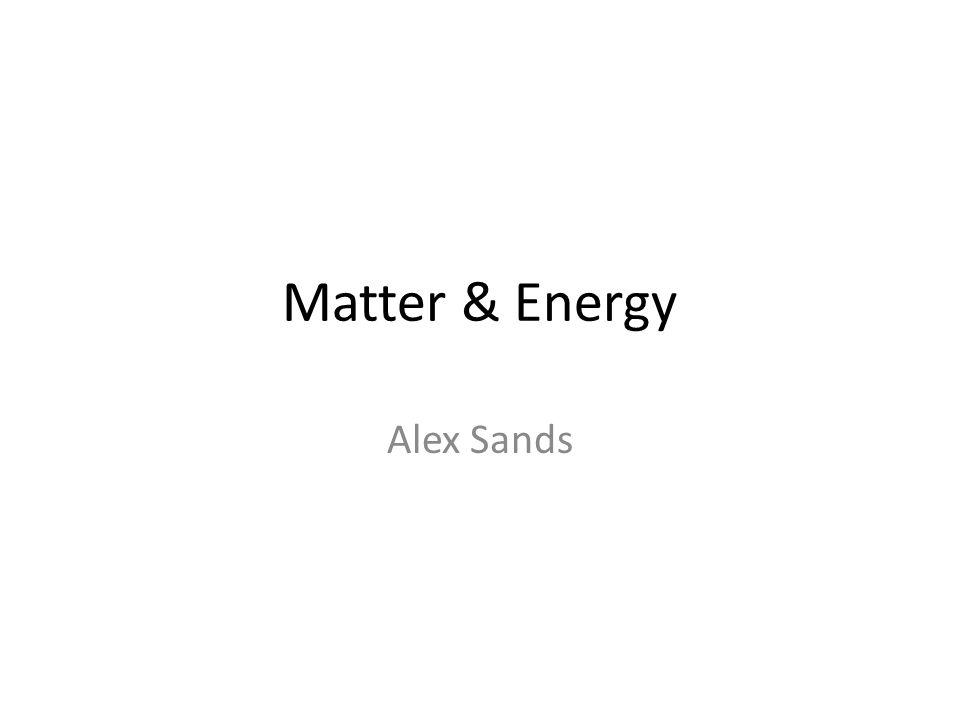 Matter & Energy Alex Sands