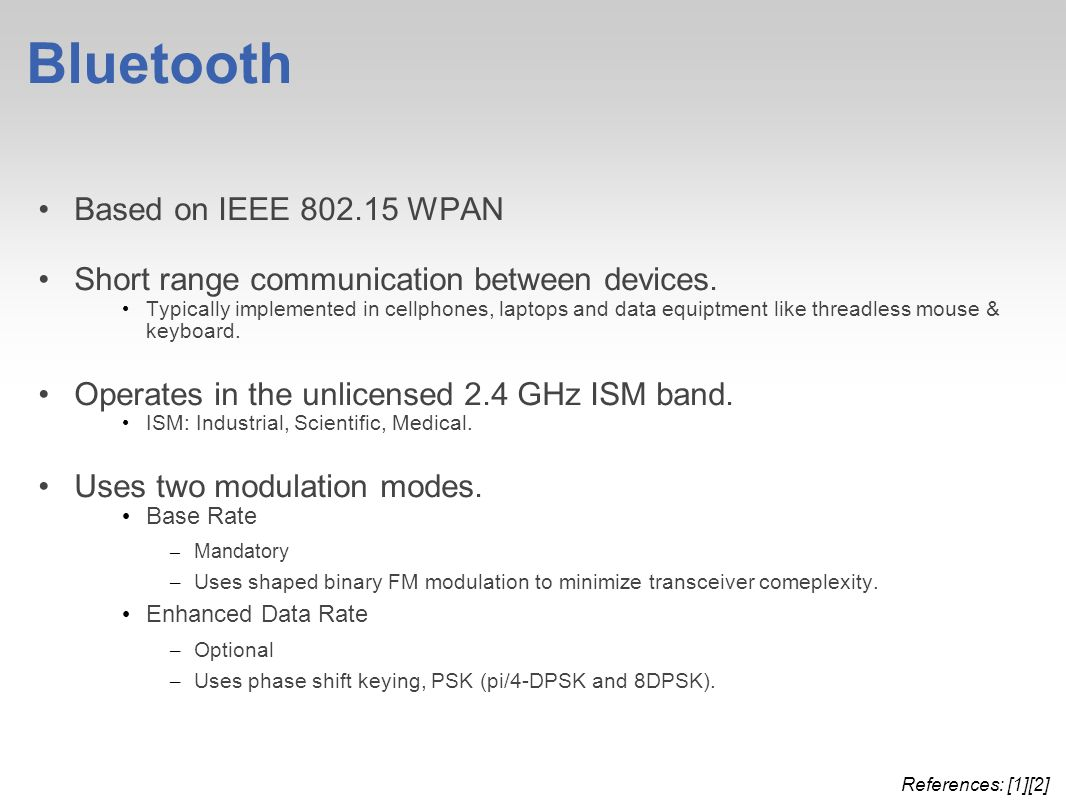 Bluetooth Based on IEEE WPAN Short range communication between devices.