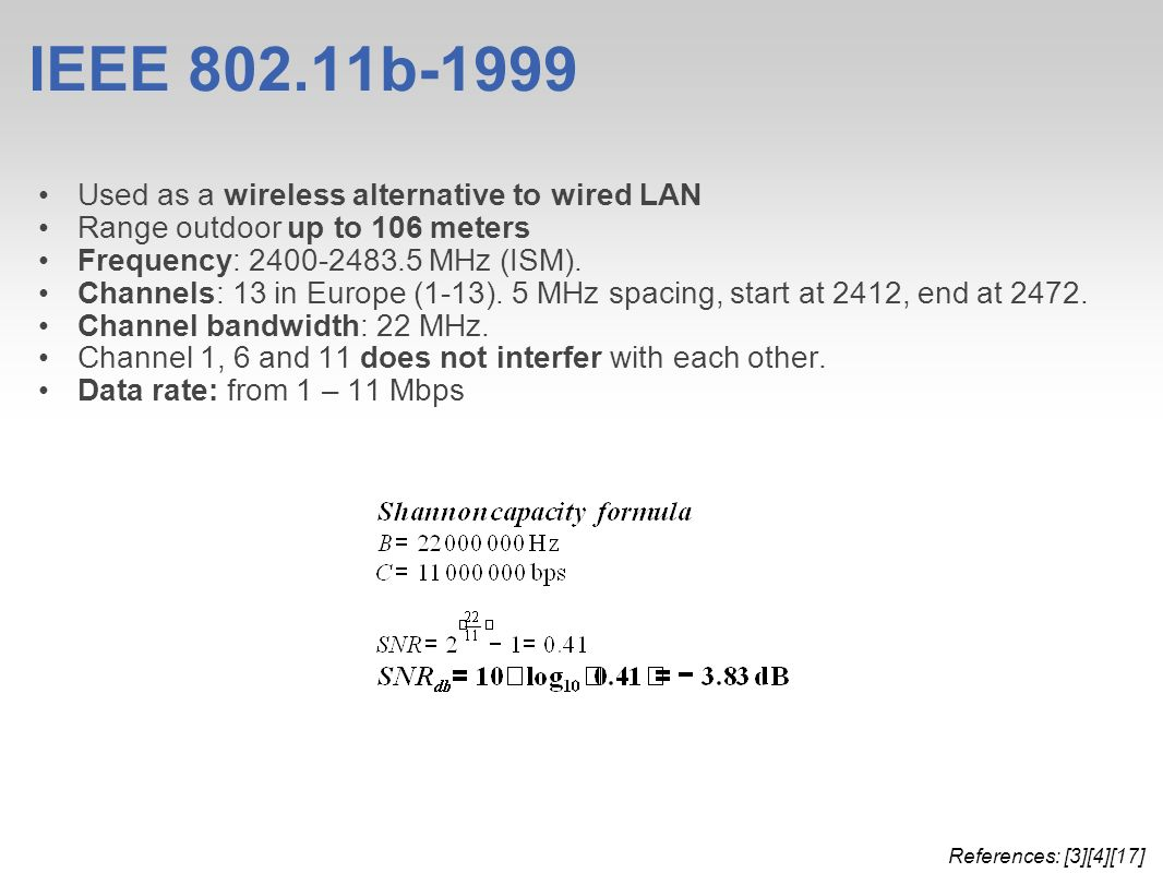 IEEE b-1999 References: [3][4][17] Used as a wireless alternative to wired LAN Range outdoor up to 106 meters Frequency: MHz (ISM).