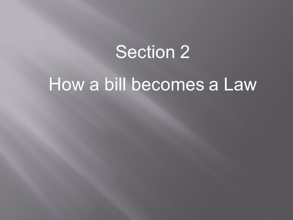 Section 2 How a bill becomes a Law