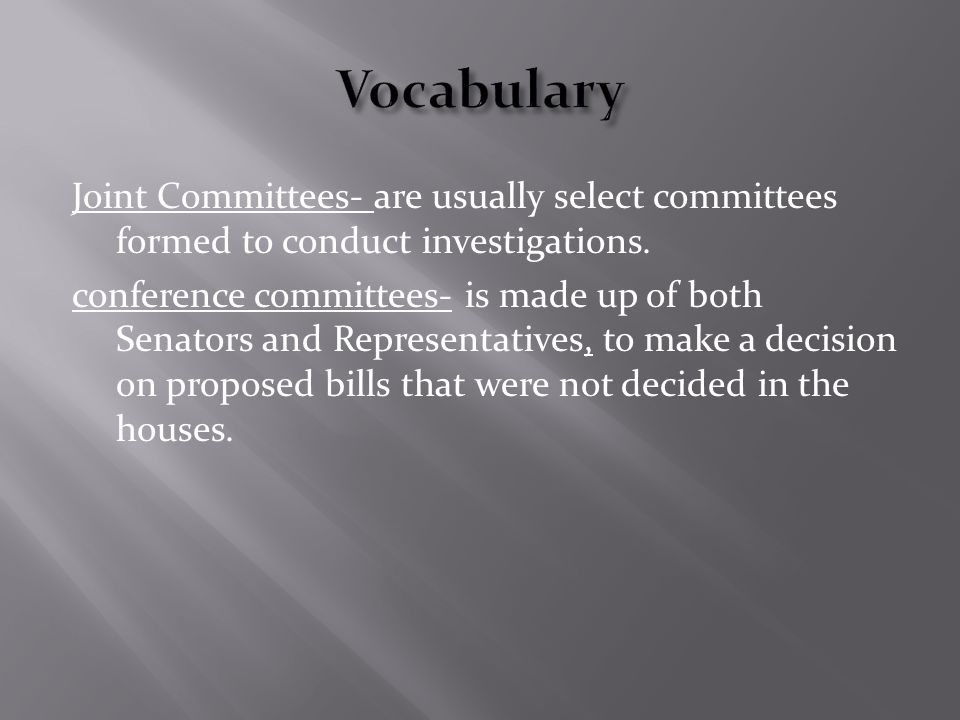 Joint Committees- are usually select committees formed to conduct investigations.