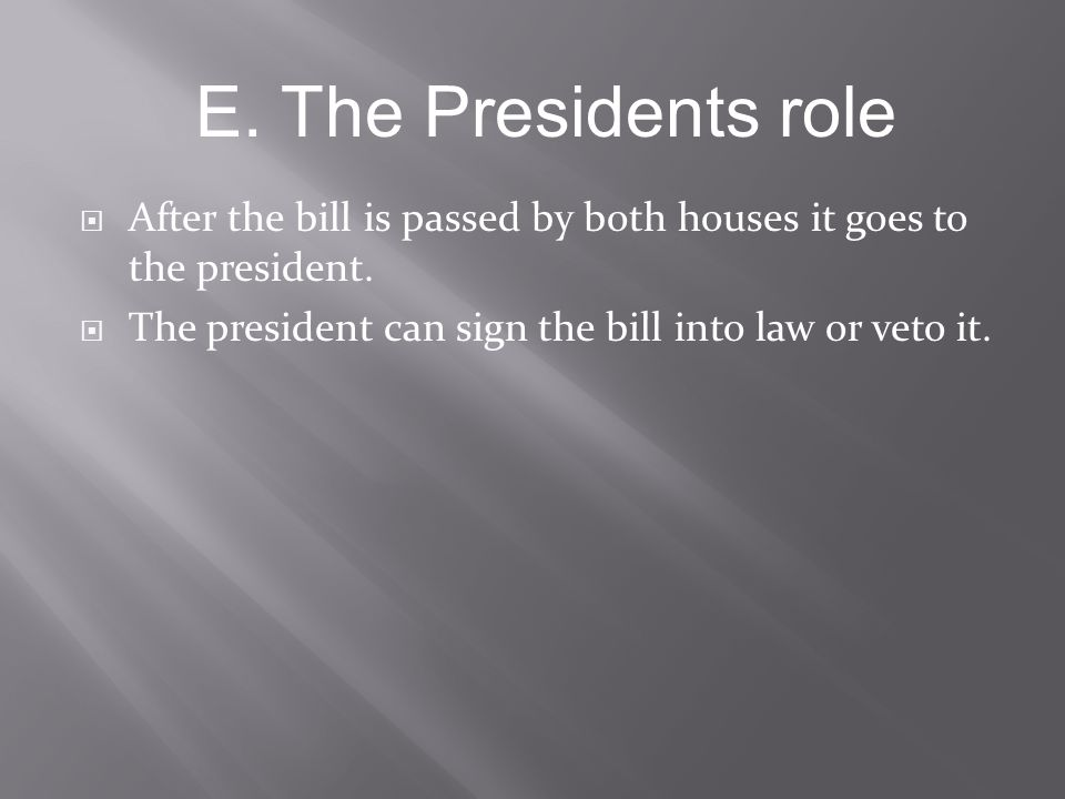  After the bill is passed by both houses it goes to the president.