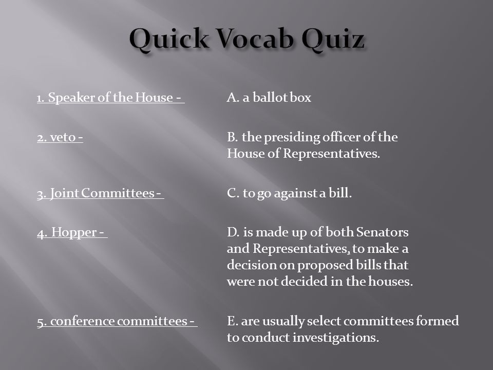 1. Speaker of the House - A. a ballot box 2. veto -B.