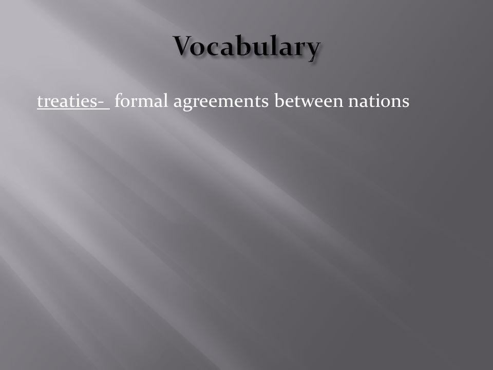 treaties- formal agreements between nations
