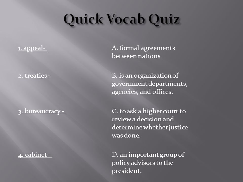 Quick Vocab Quiz 1. appeal- A. formal agreements between nations 2.