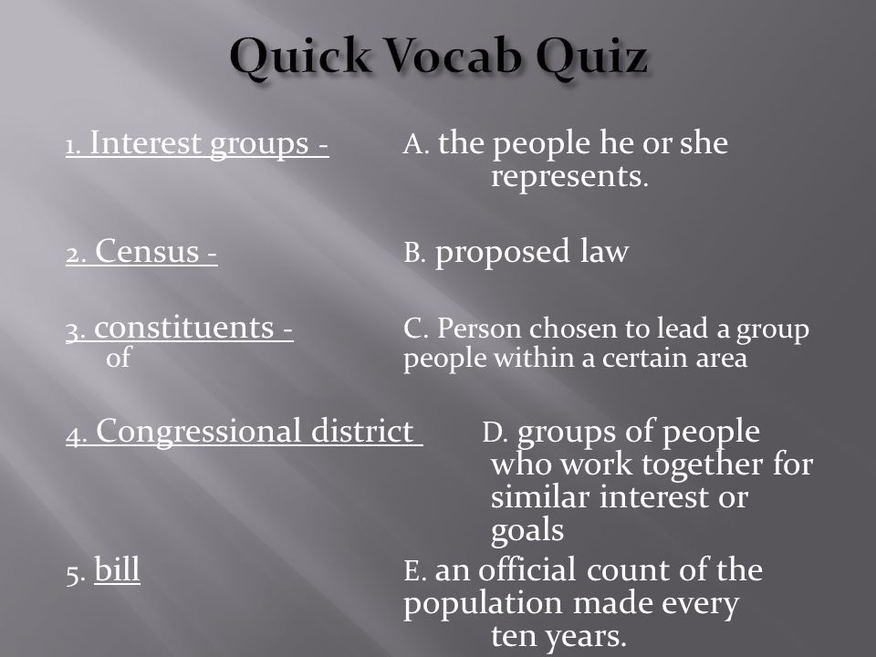 1. Interest groups - A. the people he or she represents.