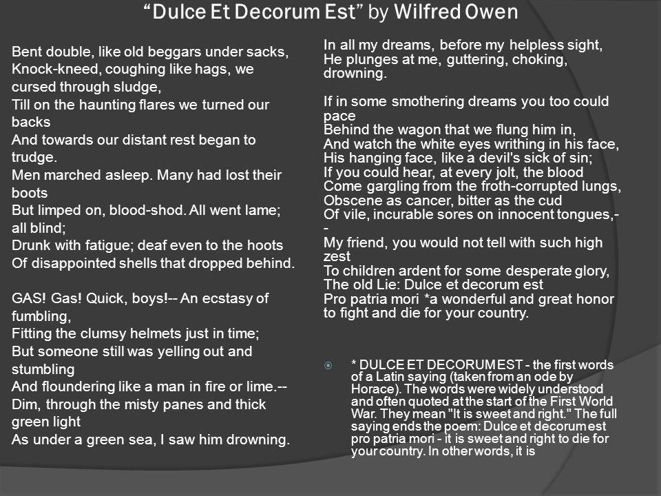 dulce et decorum est by wilfred Breve appunto in cui sono presenti degli accenni biografici e significativi della vita del poeta di guerra wilfred owen e l'analisi della sua poesia più celebre dulce et decorum est.