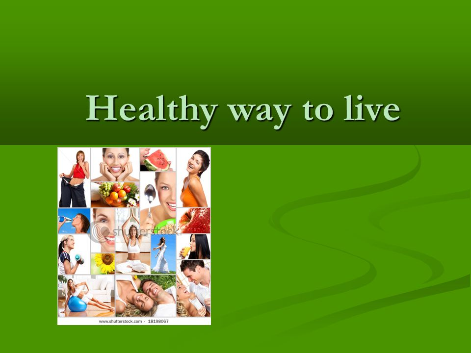 Healthy way to live