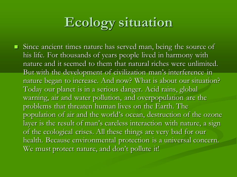 Ecology situation Since ancient times nature has served man, being the source of his life.