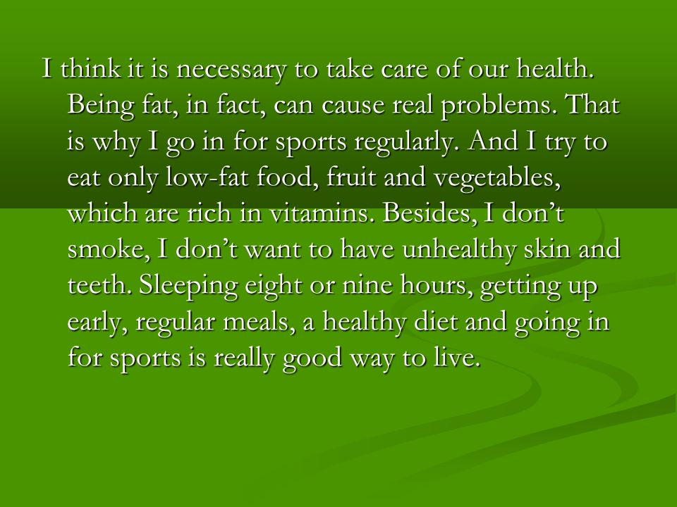 I think it is necessary to take care of our health.