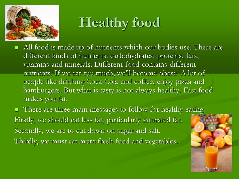 Healthy food All food is made up of nutrients which our bodies use.