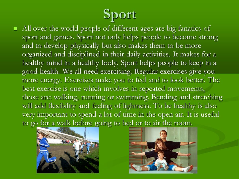 Sport All over the world people of different ages are big fanatics of sport and games.
