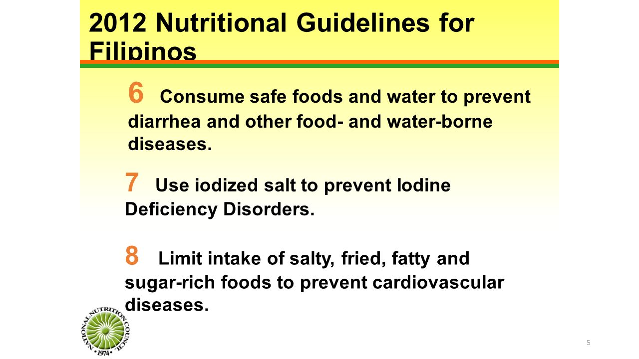 2012 Nutritional Guidelines for Filipinos 7 Use iodized salt to prevent Iodine Deficiency Disorders.