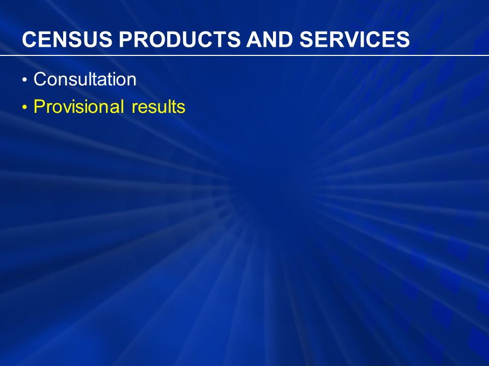 CENSUS PRODUCTS AND SERVICES Consultation Provisional results