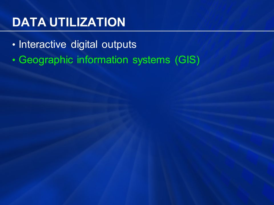 DATA UTILIZATION Interactive digital outputs Geographic information systems (GIS)