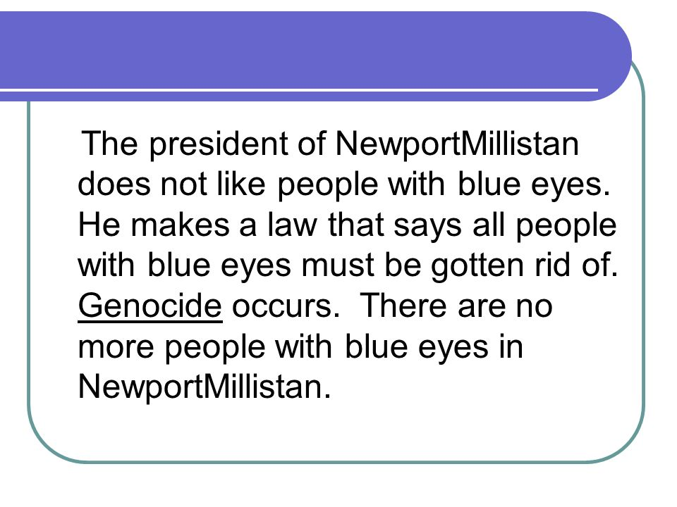 The president of NewportMillistan does not like people with blue eyes.