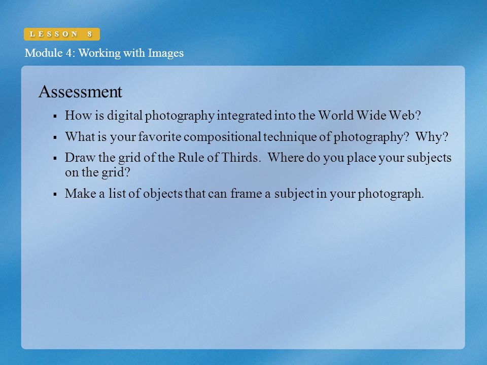 Module 4: Working with Images LESSON 8 Assessment  How is digital photography integrated into the World Wide Web.